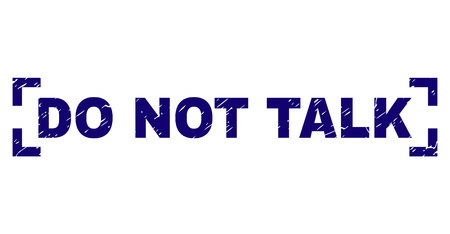 DO NOT TALK text seal print with grunge texture. Text tag is placed between corners. Blue vector rubber print of DO NOT TALK with dirty texture.
