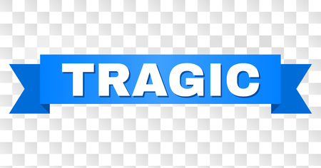 TRAGIC text on a ribbon. Designed with white title and blue tape. Vector banner with TRAGIC tag on a transparent background.