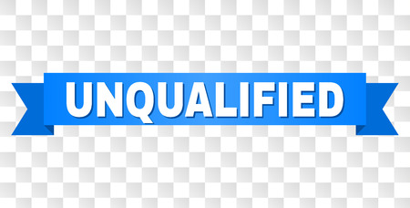 UNQUALIFIED text on a ribbon. Designed with white caption and blue tape. Vector banner with UNQUALIFIED tag on a transparent background.