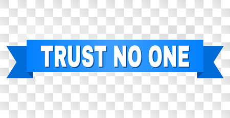 TRUST NO ONE text on a ribbon. Designed with white caption and blue tape. Vector banner with TRUST NO ONE tag on a transparent background.