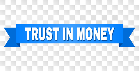 TRUST IN MONEY text on a ribbon. Designed with white title and blue stripe. Vector banner with TRUST IN MONEY tag on a transparent background.