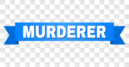 MURDERER text on a ribbon. Designed with white caption and blue tape. Vector banner with MURDERER tag on a transparent background.