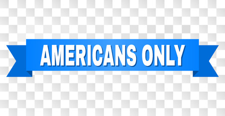 AMERICANS ONLY text on a ribbon. Designed with white caption and blue tape. Vector banner with AMERICANS ONLY tag on a transparent background.