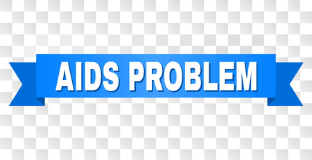 AIDS PROBLEM text on a ribbon. Designed with white title and blue stripe. Vector banner with AIDS PROBLEM tag on a transparent background.
