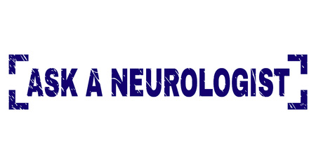 ASK A NEUROLOGIST label seal print with grunge texture. Text caption is placed inside corners. Blue vector rubber print of ASK A NEUROLOGIST with scratched texture.
