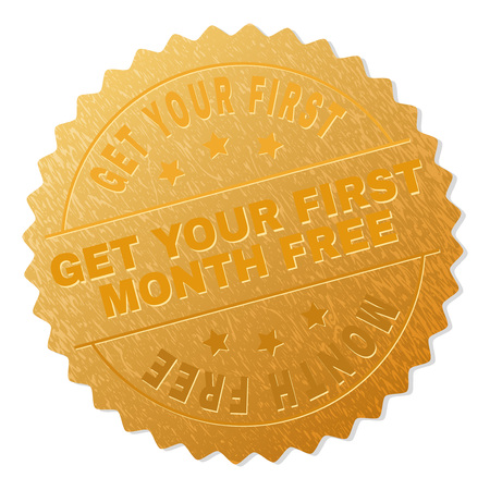 GET YOUR FIRST MONTH FREE gold stamp award. Vector gold award with GET YOUR FIRST MONTH FREE text. Text labels are placed between parallel lines and on circle. Golden area has metallic effect.