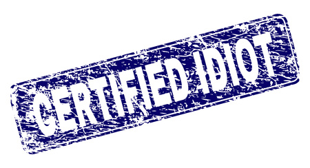 CERTIFIED IDIOT stamp seal print with distress texture. Seal shape is a rounded rectangle with frame. Blue vector rubber print of CERTIFIED IDIOT caption with dust texture. Illustration
