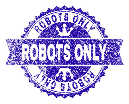 ROBOTS ONLY rosette stamp imitation with grunge texture. Designed with round rosette, ribbon and small crowns. Blue vector rubber watermark of ROBOTS ONLY label with grunge texture.