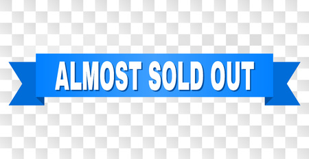 ALMOST SOLD OUT text on a ribbon. Designed with white caption and blue stripe. Vector banner with ALMOST SOLD OUT tag on a transparent background.