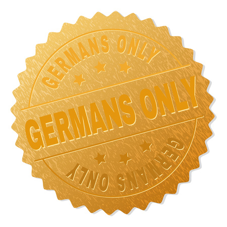 GERMANS ONLY gold stamp award. Vector gold award with GERMANS ONLY text. Text labels are placed between parallel lines and on circle. Golden area has metallic structure.