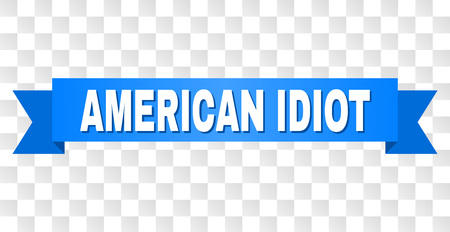 AMERICAN IDIOT text on a ribbon. Designed with white title and blue stripe. Vector banner with AMERICAN IDIOT tag on a transparent background.
