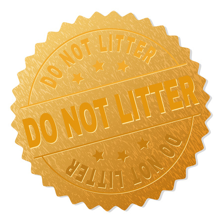 DO NOT LITTER gold stamp award. Vector golden medal with DO NOT LITTER text. Text labels are placed between parallel lines and on circle. Golden skin has metallic texture.