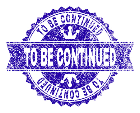 TO BE CONTINUED rosette stamp overlay with grunge texture. Designed with round rosette, ribbon and small crowns. Blue vector rubber watermark of TO BE CONTINUED tag with retro texture. Vector Illustratie