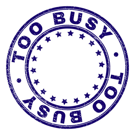 TOO BUSY stamp seal imprint with distress texture. Designed with circles and stars. Blue vector rubber print of TOO BUSY text with grunge texture.