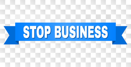 STOP BUSINESS text on a ribbon. Designed with white title and blue tape. Vector banner with STOP BUSINESS tag on a transparent background.