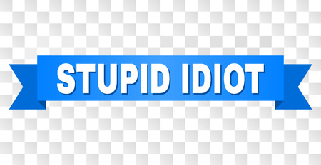 STUPID IDIOT text on a ribbon. Designed with white title and blue tape. Vector banner with STUPID IDIOT tag on a transparent background.