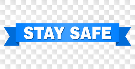 STAY SAFE text on a ribbon. Designed with white caption and blue tape. Vector banner with STAY SAFE tag on a transparent background. Illustration