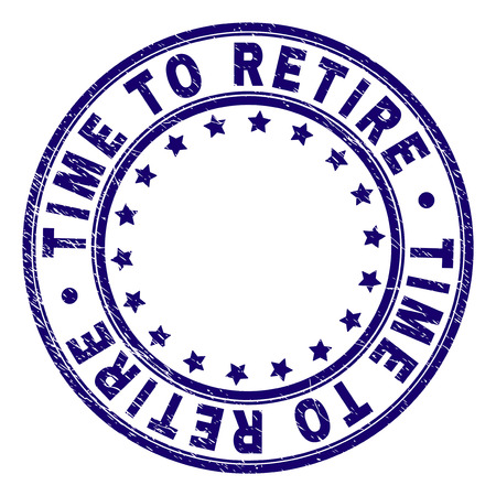 TIME TO RETIRE stamp seal imprint with grunge texture. Designed with round shapes and stars. Blue vector rubber print of TIME TO RETIRE tag with grunge texture.