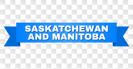 SASKATCHEWAN AND MANITOBA text on a ribbon. Designed with white title and blue tape. Vector banner with SASKATCHEWAN AND MANITOBA tag on a transparent background. Illustration