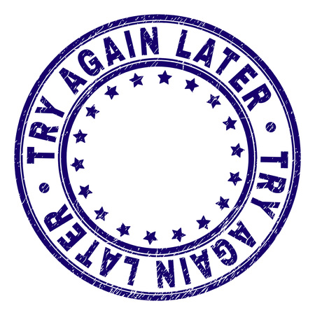 TRY AGAIN LATER stamp seal watermark with grunge texture. Designed with round shapes and stars. Blue vector rubber print of TRY AGAIN LATER title with scratched texture. Vetores