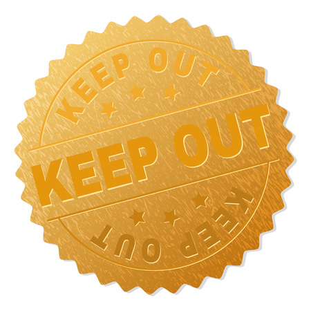 KEEP OUT gold stamp award. Vector gold award with KEEP OUT text. Text labels are placed between parallel lines and on circle. Golden skin has metallic structure.