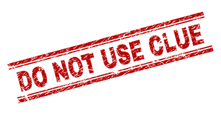 DO NOT USE CLUE seal imprint with corroded texture. Red vector rubber print of DO NOT USE CLUE caption with retro texture. Text caption is placed between double parallel lines.