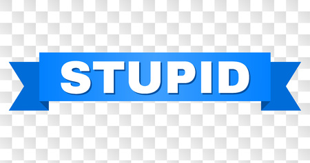 STUPID text on a ribbon. Designed with white title and blue tape. Vector banner with STUPID tag on a transparent background.