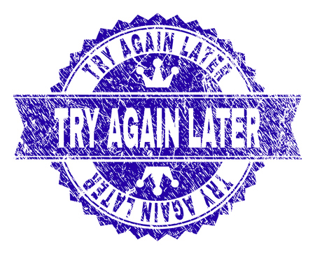 TRY AGAIN LATER rosette stamp imprint with grunge texture. Designed with round rosette, ribbon and small crowns. Blue vector rubber print of TRY AGAIN LATER label with grunge texture.