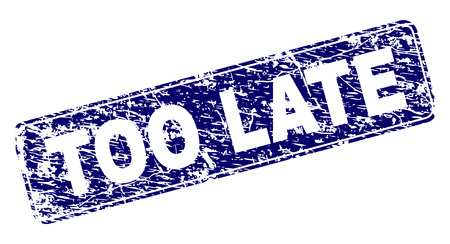 TOO LATE stamp seal print with grunge texture. Seal shape is a rounded rectangle with frame. Blue vector rubber print of TOO LATE title with unclean texture.