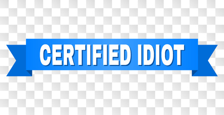 CERTIFIED IDIOT text on a ribbon. Designed with white title and blue tape. Vector banner with CERTIFIED IDIOT tag on a transparent background. Illustration
