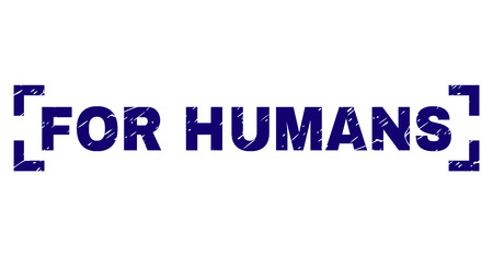 FOR HUMANS label seal imprint with corroded texture. Text label is placed between corners. Blue vector rubber print of FOR HUMANS with corroded texture.