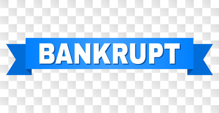 BANKRUPT text on a ribbon. Designed with white title and blue tape. Vector banner with BANKRUPT tag on a transparent background.