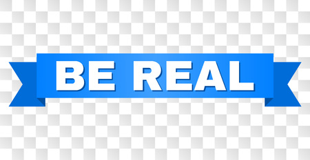 BE REAL text on a ribbon. Designed with white title and blue tape. Vector banner with BE REAL tag on a transparent background.