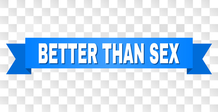 BETTER THAN SEX text on a ribbon. Designed with white title and blue stripe. Vector banner with BETTER THAN SEX tag on a transparent background. Illusztráció