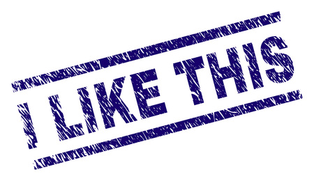 I LIKE THIS seal watermark with grunge style. Blue vector rubber print of I LIKE THIS text with grunge texture. Text label is placed between parallel lines.