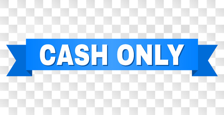CASH ONLY text on a ribbon. Designed with white caption and blue tape. Vector banner with CASH ONLY tag on a transparent background. Illustration