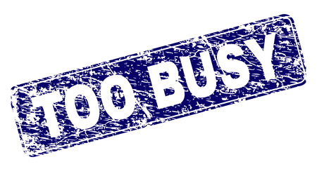 TOO BUSY stamp seal print with grunge texture. Seal shape is a rounded rectangle with frame. Blue vector rubber print of TOO BUSY title with scratched texture.