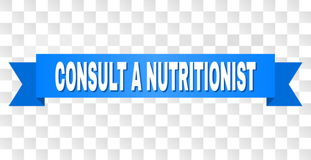 CONSULT A NUTRITIONIST text on a ribbon. Designed with white title and blue tape. Vector banner with CONSULT A NUTRITIONIST tag on a transparent background.