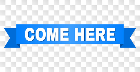 COME HERE text on a ribbon. Designed with white title and blue tape. Vector banner with COME HERE tag on a transparent background.