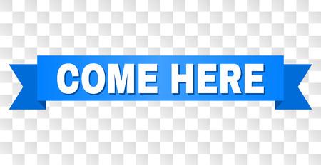 VEN AQUÍ texto en una cinta. Diseñado con título blanco y cinta azul. Banner de vector con etiqueta VEN AQUÍ en un fondo transparente.