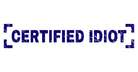 CERTIFIED IDIOT caption seal imprint with corroded texture. Text caption is placed inside corners. Blue vector rubber print of CERTIFIED IDIOT with retro texture.