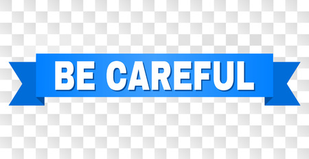 BE CAREFUL text on a ribbon. Designed with white title and blue tape. Vector banner with BE CAREFUL tag on a transparent background. 스톡 콘텐츠 - 126043876