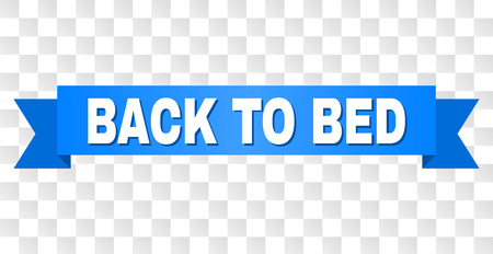 BACK TO BED text on a ribbon. Designed with white caption and blue tape. Vector banner with BACK TO BED tag on a transparent background.