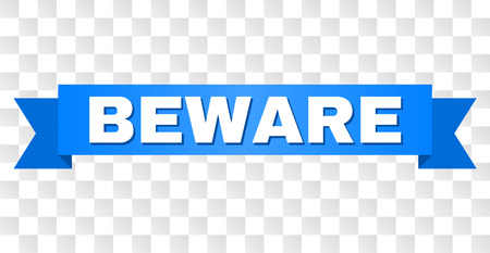 BEWARE text on a ribbon. Designed with white title and blue tape. Vector banner with BEWARE tag on a transparent background. Illustration