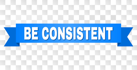 BE CONSISTENT text on a ribbon. Designed with white title and blue tape. Vector banner with BE CONSISTENT tag on a transparent background. Vektoros illusztráció