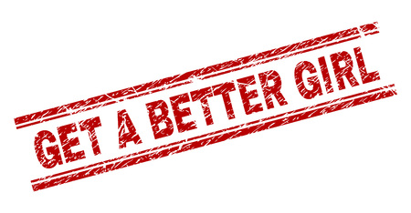 GET A BETTER GIRL seal imprint with grunge effect. Red vector rubber print of GET A BETTER GIRL text with grunge texture. Text caption is placed between double parallel lines.
