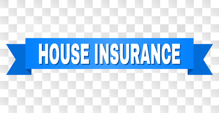 HOUSE INSURANCE text on a ribbon. Designed with white caption and blue tape. Vector banner with HOUSE INSURANCE tag on a transparent background.