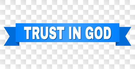 TRUST IN GOD text on a ribbon. Designed with white title and blue tape. Vector banner with TRUST IN GOD tag on a transparent background.