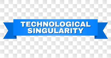 TECHNOLOGICAL SINGULARITY text on a ribbon. Designed with white title and blue tape. Vector banner with TECHNOLOGICAL SINGULARITY tag on a transparent background. Illustration