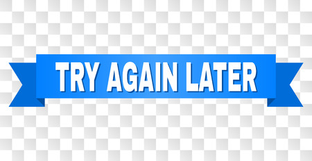 TRY AGAIN LATER text on a ribbon. Designed with white title and blue stripe. Vector banner with TRY AGAIN LATER tag on a transparent background.